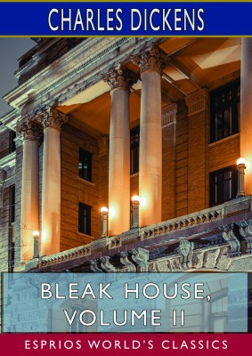 Bleak House, Volume II (Esprios Classics)