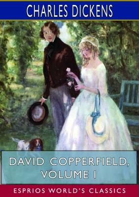 David Copperfield, Volume I (Esprios Classics)