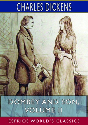 Dombey and Son, Volume II (Esprios Classics)