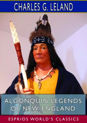 Algonquin Legends of New England (Esprios Classics)