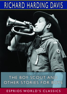 The Boy Scout and Other Stories for Boys (Esprios Classics)