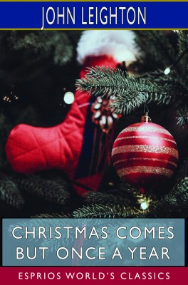 Christmas Comes but Once a Year (Esprios Classics)