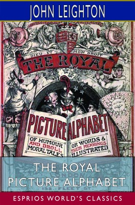 The Royal Picture Alphabet (Esprios Classics)