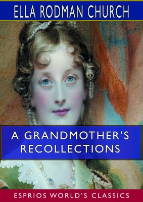 A Grandmother's Recollections (Esprios Classics)