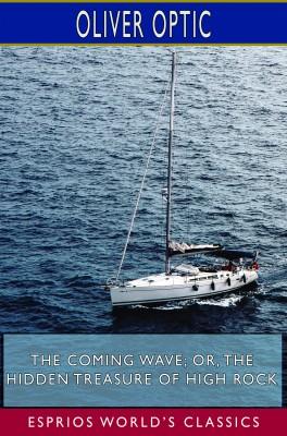 The Coming Wave; or, The Hidden Treasure of High Rock (Esprios Classics)