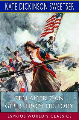 Ten American Girls from History (Esprios Classics)