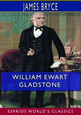 William Ewart Gladstone (Esprios Classics)