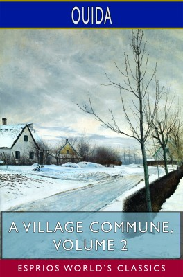 A Village Commune, Volume 2 (Esprios Classics)