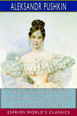 The Daughter of the Commandant, and The Queen of Spades (Esprios Classics)