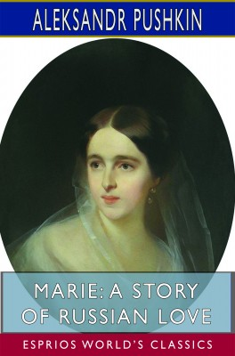 Marie: A Story of Russian Love (Esprios Classics)