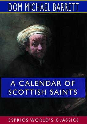 A Calendar of Scottish Saints (Esprios Classics)