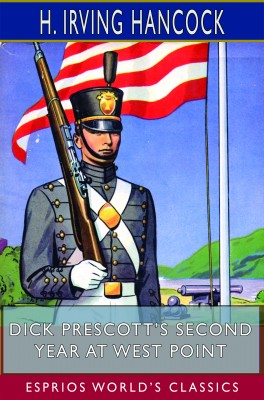 Dick Prescott's Second Year at West Point (Esprios Classics)