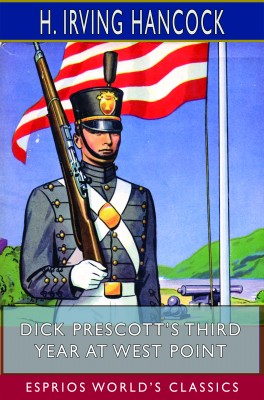 Dick Prescott's Third Year at West Point (Esprios Classics)