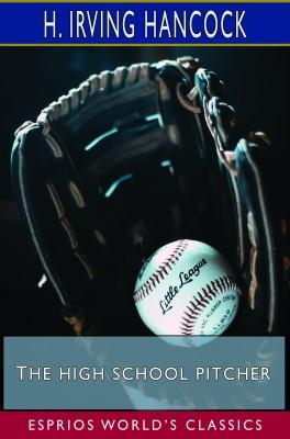 The High School Pitcher (Esprios Classics)