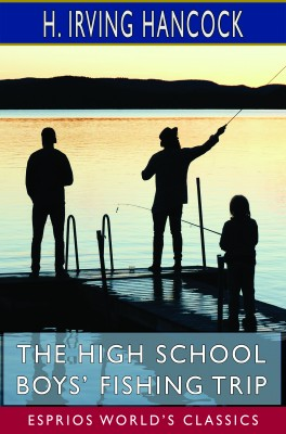 The High School Boys' Fishing Trip (Esprios Classics)
