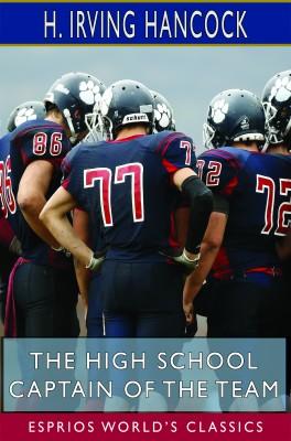 The High School Captain of the Team (Esprios Classics)