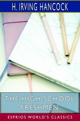 The High School Freshmen (Esprios Classics)