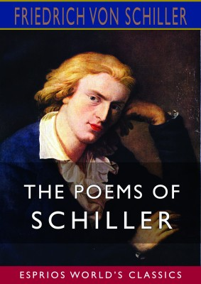 The Poems of Schiller (Esprios Classics)
