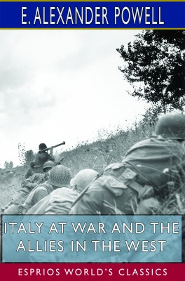 Italy at War and the Allies in the West (Esprios Classics)