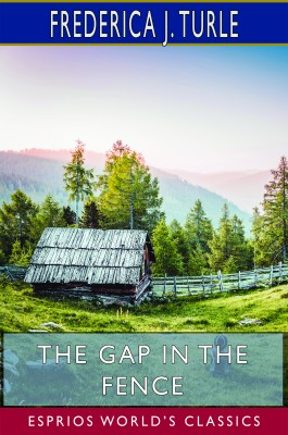 The Gap in the Fence (Esprios Classics)