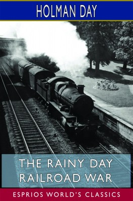 The Rainy Day Railroad War (Esprios Classics)