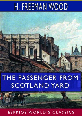 The Passenger From Scotland Yard (Esprios Classics)
