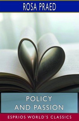 Policy and Passion (Esprios Classics)