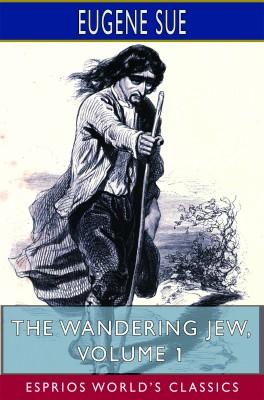 The Wandering Jew, Volume 1 (Esprios Classics)
