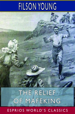 The Relief of Mafeking (Esprios Classics)
