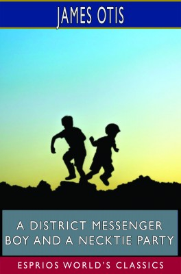 A District Messenger Boy and a Necktie Party (Esprios Classics)