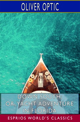 Down South; or, Yacht Adventure in Florida (Esprios Classics)