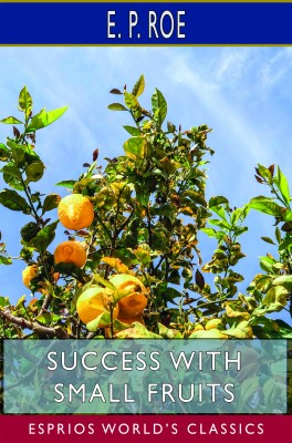 Success with Small Fruits (Esprios Classics)