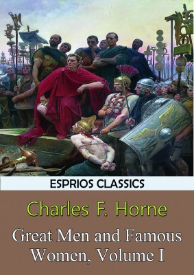 Great Men and Famous Women, Volume I (Esprios Classics)