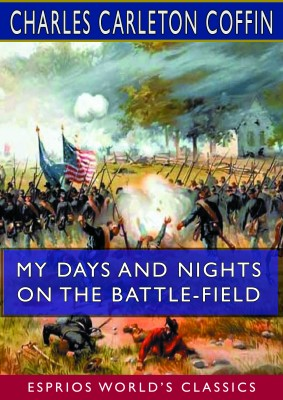 My Days and Nights on the Battle-Field (Esprios Classics)