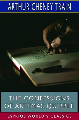 The Confessions of Artemas Quibble (Esprios Classics)