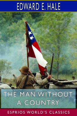 The Man Without a Country (Esprios Classics)