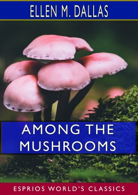 Among the Mushrooms (Esprios Classics)