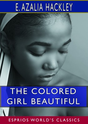 The Colored Girl Beautiful (Esprios Classics)