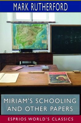 Miriam's Schooling and Other Papers (Esprios Classics)