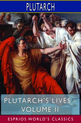 Plutarch's Lives - Volume II (Esprios Classics)