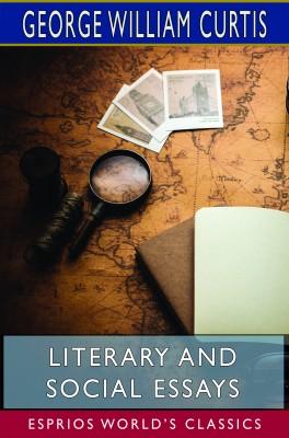 Literary and Social Essays (Esprios Classics)