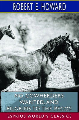 No Cowherders Wanted, and Pilgrims to the Pecos (Esprios Classics)