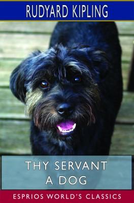 Thy Servant a Dog (Esprios Classics)