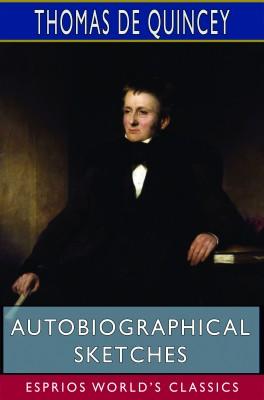 Autobiographical Sketches (Esprios Classics)