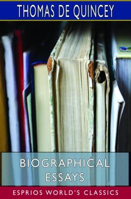 Biographical Essays (Esprios Classics)