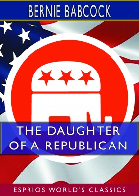 The Daughter of a Republican (Esprios Classics)