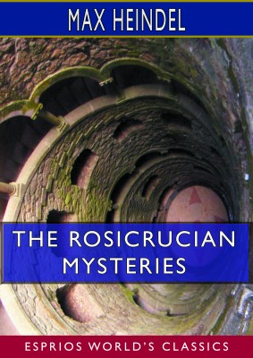 The Rosicrucian Mysteries (Esprios Classics)