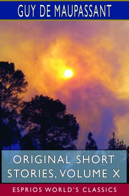 Original Short Stories, Volume X (Esprios Classics)