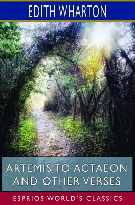 Artemis to Actaeon and Other Verses (Esprios Classics)