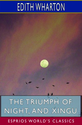 The Triumph of Night, and Xingu (Esprios Classics)